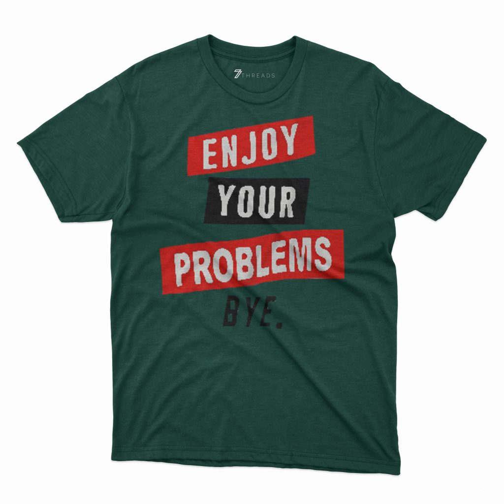 Custom T Shirts Printed - Enjoy your problems - For Sale