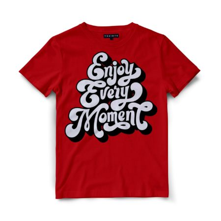Custom T Shirts - Enjoy Every Moment - Printed For Sale