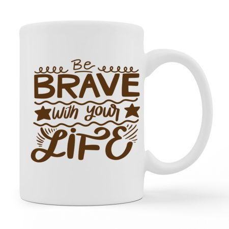 Coffee Mugs - Be Brave - White Color For Sale